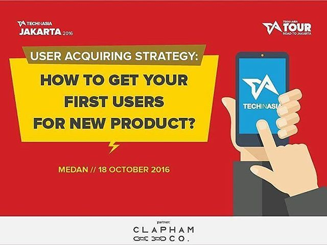 [Hari Ini] Techinasia Tour User Acquiring Strategy How to Get Your First Users For New Product ?