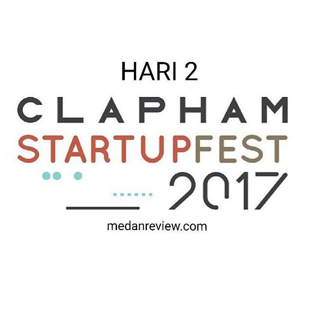 Clapham Startupfest 2017 : Agenda Hari Ke-2 (Terakhir)