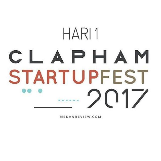 Clapham Startupfest 2017 : Agenda Hari Ke-1