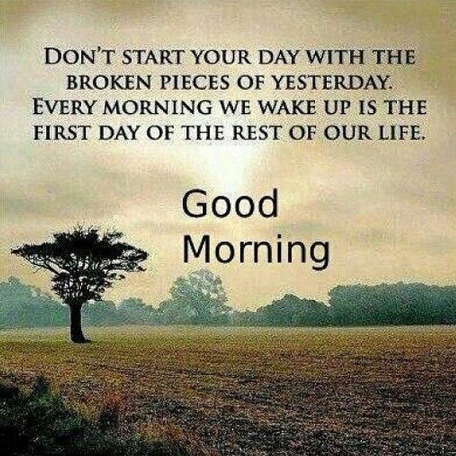 Every morning is the first day of the rest of our life.